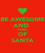 BE AWESOME AND  THINK OF SANTA - Personalised Poster A4 size