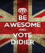 BE AWESOME AND VOTE DIDIER - Personalised Poster A4 size
