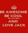 BE AWESOME  BE COOL  BE THE BEST AND  LOVE JACK - Personalised Poster A4 size