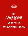 BE AWESOME CAUSE WE ARE VOXFERITION - Personalised Poster A4 size