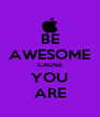 BE AWESOME CAUSE YOU ARE - Personalised Poster A4 size