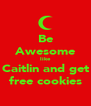 Be Awesome like Caitlin and get free cookies - Personalised Poster A4 size