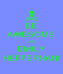 BE AWESOME LIKE EMILY HEFFERNAN! - Personalised Poster A4 size