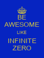 BE AWESOME LIKE INFINITE ZERO - Personalised Poster A4 size