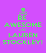 BE  AWESOME LIKE  LAUREN STOCKLEY! - Personalised Poster A4 size