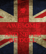 BE AWESOME LIKE ME AND NEVER BE DULL - Personalised Poster A4 size
