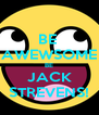 BE  AWEWSOME BE JACK STREVENS! - Personalised Poster A4 size