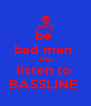 be  bad man  AND listen to  BASSLINE  - Personalised Poster A4 size
