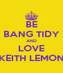 BE BANG TIDY AND LOVE KEITH LEMON - Personalised Poster A4 size