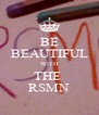 BE BEAUTIFUL WITH THE  RSMN - Personalised Poster A4 size
