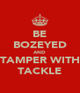 BE BOZEYED AND TAMPER WITH TACKLE - Personalised Poster A4 size