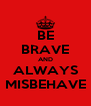 BE BRAVE AND ALWAYS MISBEHAVE - Personalised Poster A4 size