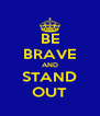 BE BRAVE AND STAND OUT - Personalised Poster A4 size