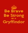 Be Brave Be Strong BE A Gryffindor  - Personalised Poster A4 size