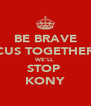 BE BRAVE CUS TOGETHER WE'LL STOP  KONY - Personalised Poster A4 size