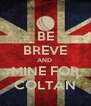BE BREVE AND  MINE FOR COLTAN - Personalised Poster A4 size