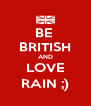 BE  BRITISH AND LOVE RAIN ;) - Personalised Poster A4 size