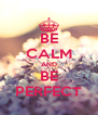 BE CALM AND BE PERFECT - Personalised Poster A4 size