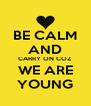 BE CALM AND CARRY ON COZ WE ARE YOUNG - Personalised Poster A4 size