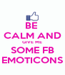 BE  CALM AND GIVE ME SOME FB EMOTICONS - Personalised Poster A4 size