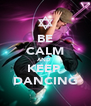 BE CALM AND  KEEP  DANCING - Personalised Poster A4 size