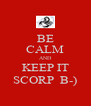BE CALM AND KEEP IT SCORP  B-) - Personalised Poster A4 size