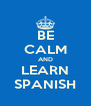 BE CALM AND LEARN SPANISH - Personalised Poster A4 size