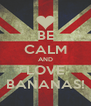 BE CALM AND LOVE BANANAS! - Personalised Poster A4 size