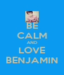 BE CALM AND LOVE BENJAMIN - Personalised Poster A4 size