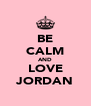 BE CALM AND LOVE JORDAN - Personalised Poster A4 size