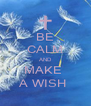 BE CALM AND MAKE  A WISH  - Personalised Poster A4 size