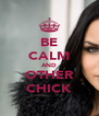 BE CALM AND OTHER CHICK - Personalised Poster A4 size