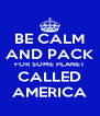 BE CALM AND PACK FOR SOME PLANET CALLED AMERICA - Personalised Poster A4 size