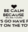 BE CALM BECAUSE  WE ARE YOUNG SO LETS GO HAVE FUN.<3 OUT ON THE TOWN - Personalised Poster A4 size