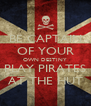 BE CAPTAIN OF YOUR OWN DESTINY PLAY PIRATES AT THE HUT - Personalised Poster A4 size