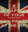 BE CAPTAIN OF YOUR WORKLOAD PLAY PIRATES AT THE HUT - Personalised Poster A4 size