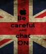 Be  careful AND chat ON - Personalised Poster A4 size