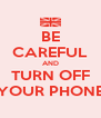 BE CAREFUL AND TURN OFF YOUR PHONE - Personalised Poster A4 size