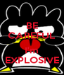 BE CAREFUL  I'm EXPLOSIVE - Personalised Poster A4 size