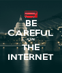 BE CAREFUL ON THE INTERNET - Personalised Poster A4 size