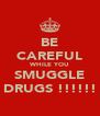BE CAREFUL WHILE YOU SMUGGLE DRUGS !!!!!! - Personalised Poster A4 size