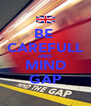 BE  CAREFULL AND MIND GAP - Personalised Poster A4 size