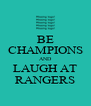 BE CHAMPIONS AND LAUGH AT RANGERS - Personalised Poster A4 size