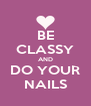 BE CLASSY AND DO YOUR NAILS - Personalised Poster A4 size
