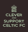 BE CLEVER AND SUPPORT CELTIC FC - Personalised Poster A4 size