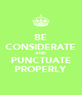 BE CONSIDERATE AND PUNCTUATE PROPERLY - Personalised Poster A4 size