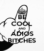 BE COOL AND ADIOS BITCHES - Personalised Poster A4 size