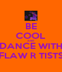 BE COOL AND DANCE WITH FLAW R TISTS - Personalised Poster A4 size
