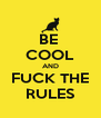 BE  COOL AND FUCK THE RULES - Personalised Poster A4 size