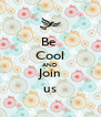 Be  Cool AND Join us - Personalised Poster A4 size